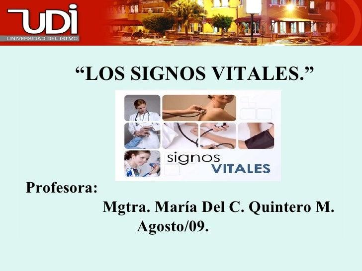 """<ul><li>"""" LOS SIGNOS VITALES."""" </li></ul><ul><li>Profesora: </li></ul><ul><li>Mgtra. María Del C. Quintero M. </li></ul><u..."""