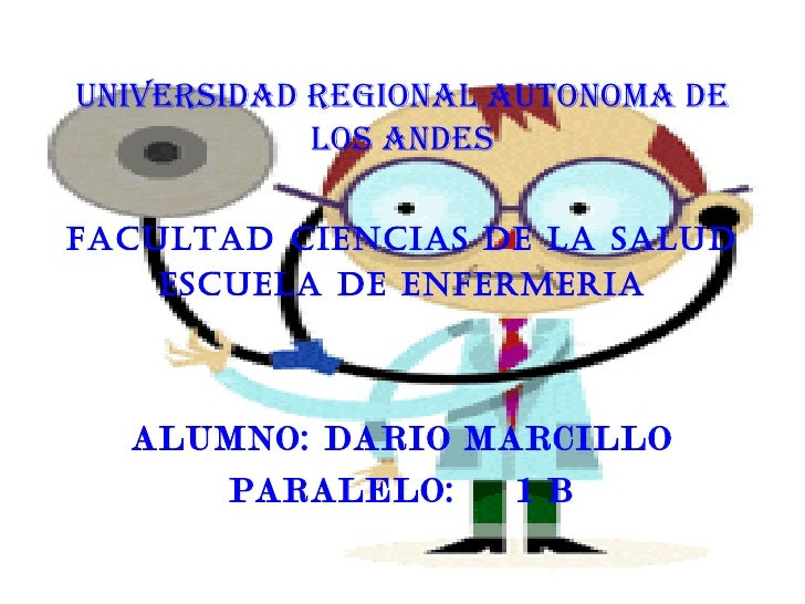 UNIVERSIDAD REGIONAL AUTONOMA DE            LOS ANDESFACULTAD CIENCIAS DE LA SALUD    ESCUELA DE ENFERMERIA  ALUMNO: DARIO...