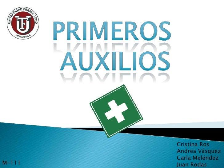 Primeros <br />Auxilios<br />Cristina Ros<br />Andrea Vásquez<br />Carla Meléndez<br />Juan Rodas<br />M-111<br />