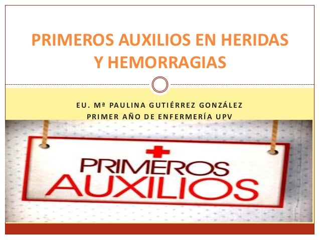 EU. Mª PAULINA GUTIÉRREZ GONZÁLEZ PRIMER AÑO DE ENFERMERÍA UPV UPV 2012 PRIMEROS AUXILIOS EN HERIDAS Y HEMORRAGIAS
