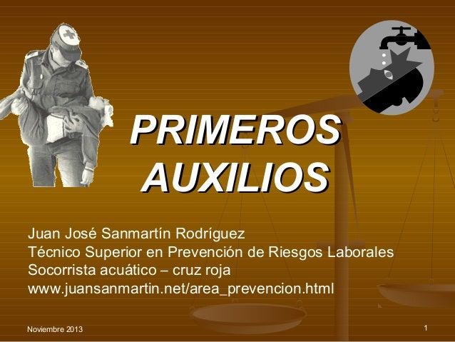 PRIMEROS AUXILIOS Juan José Sanmartín Rodríguez Técnico Superior en Prevención de Riesgos Laborales Socorrista acuático – ...