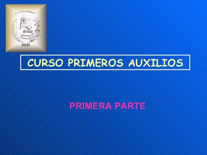 CURSO PRIMEROS AUXILIOS PRIMERA PARTE