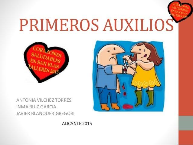 PRIMEROS AUXILIOS ANTONIA VILCHEZ TORRES INMA RUIZ GARCIA JAVIER BLANQUER GREGORI ALICANTE 2015