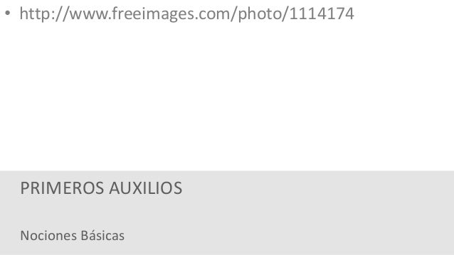 • http://www.freeimages.com/photo/1114174  PRIMEROS AUXILIOS  Nociones Básicas