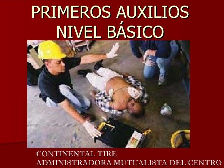 PRIMEROS AUXILIOS   NIVEL BÁSICOCONTINENTAL TIREADMINISTRADORA MUTUALISTA DEL CENTRO