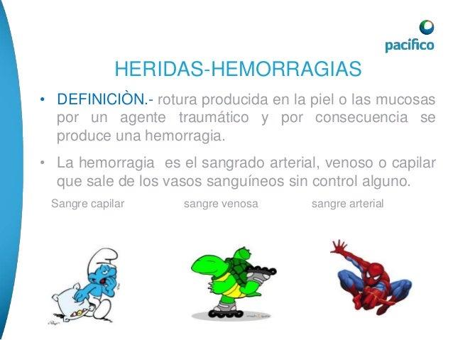 HERIDAS-HEMORRAGIAS  • TIPOS DE HERIDAS.- tenemos cuatro tipos principales  de heridas:  1-HERIDA POR LACERACIÒN.- Por roc...
