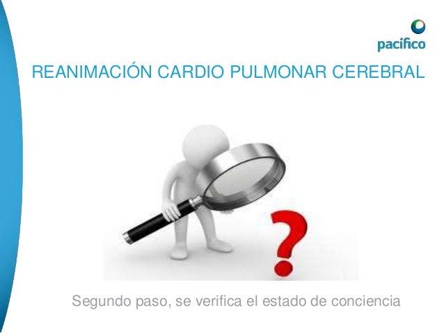 REANIMACIÓN CARDIO PULMONAR CEREBRAL  Tercer paso se realiza el VOS (ver oír y sentir) y se revisa  el pulso carotideo.