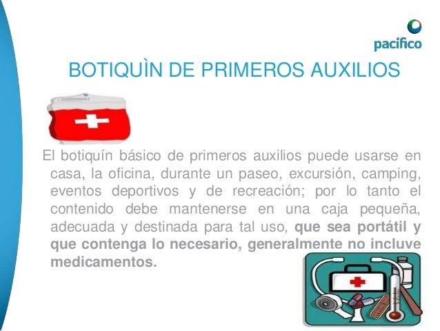 EL BOTIQUÍN DEBE CONTENER LO SIGUIENTE  • Bandas adhesivas (curitas)  • Cinta adhesiva (esparadrapo)  • Cintas especiales ...
