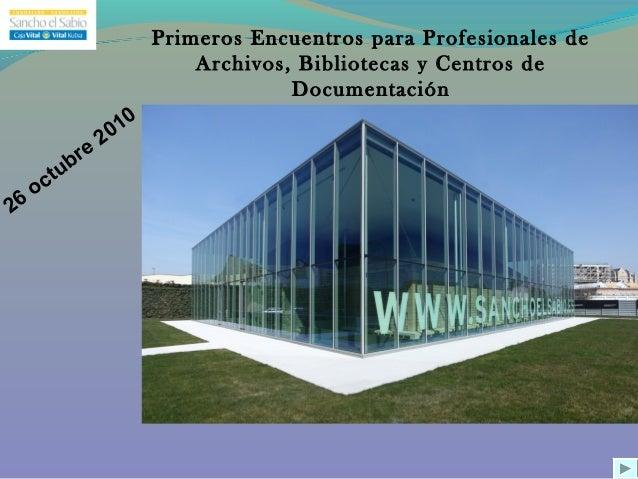 Primeros Encuentros para Profesionales de Archivos, Bibliotecas y Centros de Documentación 26 octubre 2010