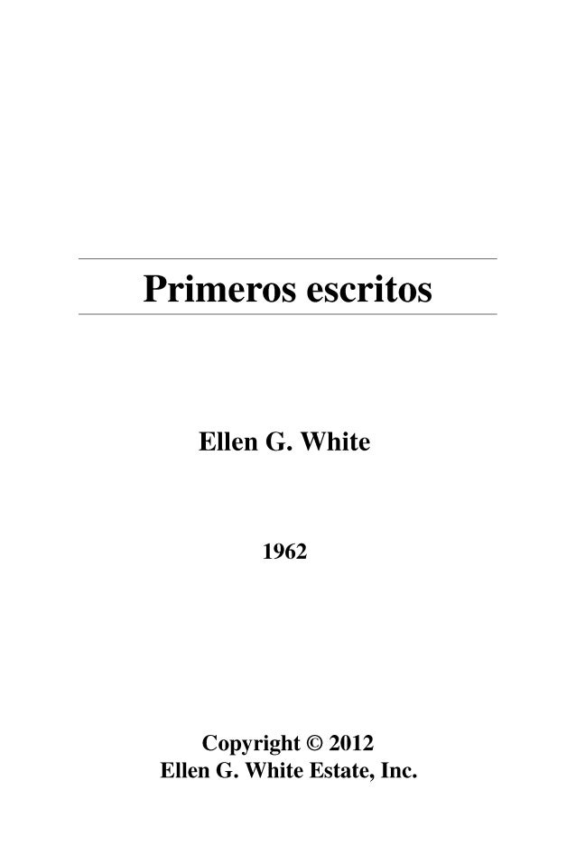 Primeros escritos  Ellen G. White  1962  Copyright © 2012  Ellen G. White Estate, Inc.