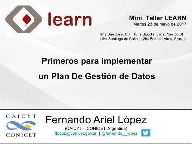 Mini Taller LEARN Martes 23 de mayo de 2017 9hs San José, CR   10hs Bogotá, Lima, México DF   11hs Santiago de Chile   12h...