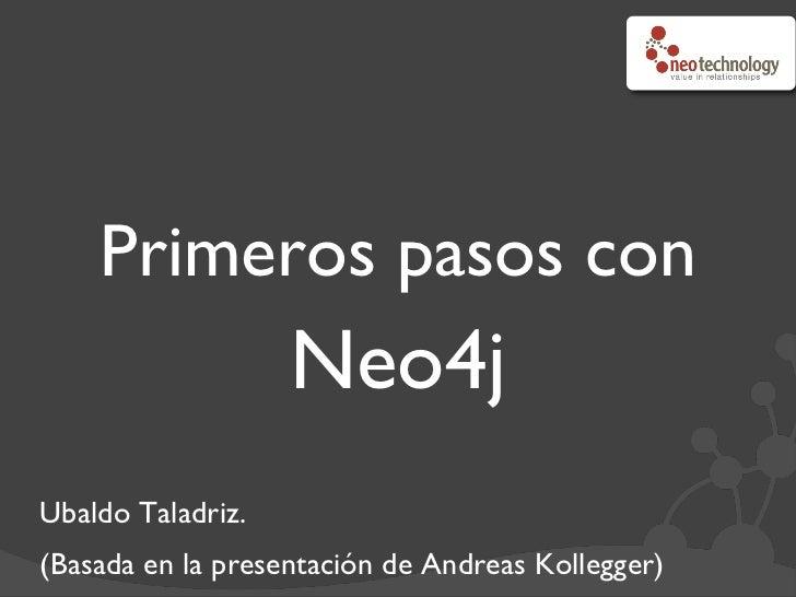 Primeros pasos con                      Neo4jUbaldo Taladriz.(Basada en la presentación de Andreas Kollegger)