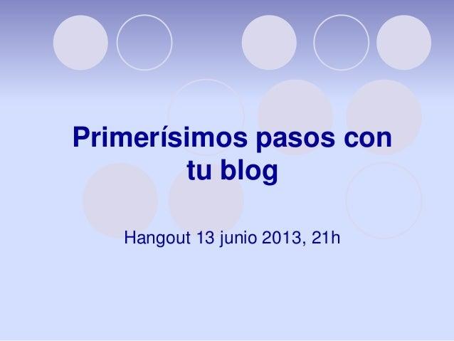 Primerísimos pasos contu blogHangout 13 junio 2013, 21h