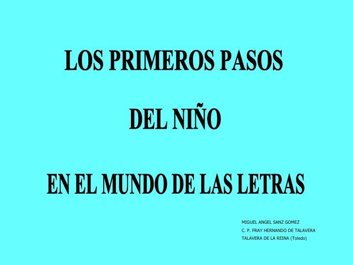 LOS PRIMEROS PASOS DEL NIÑO EN EL MUNDO DE LAS LETRAS MIGUEL ANGEL SANZ GOMEZ C. P. FRAY HERNANDO DE TALAVERA TALAVERA DE ...