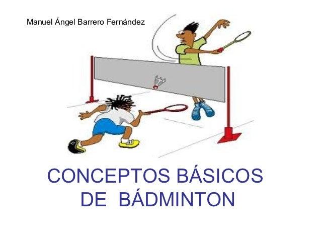 Manuel Ángel Barrero Fernández     CONCEPTOS BÁSICOS       DE BÁDMINTON