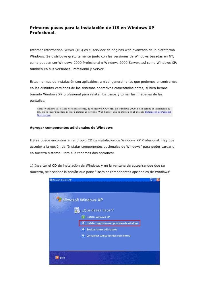 Primeros pasos para la instalación de IIS en Windows XP Profesional.    Internet Information Server (IIS) es el servidor d...