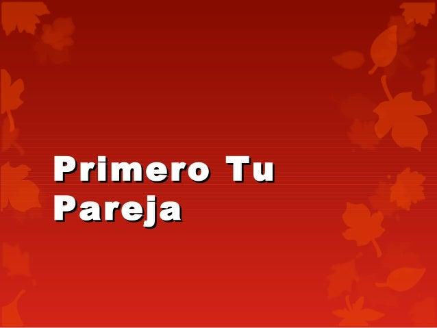 Primero TuPrimero TuParejaPareja