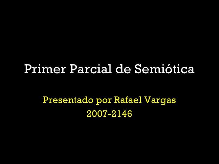 Primer Parcial de Semiótica Presentado por Rafael Vargas 2007-2146