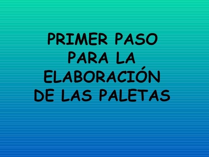 PRIMER PASO PARA LA ELABORACIÓN DE LAS PALETAS