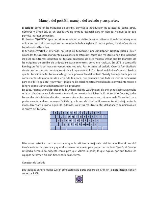 Manejo del portátil, manejo del teclado y sus partes. El teclado, como en las máquinas de escribir, permite la introducció...
