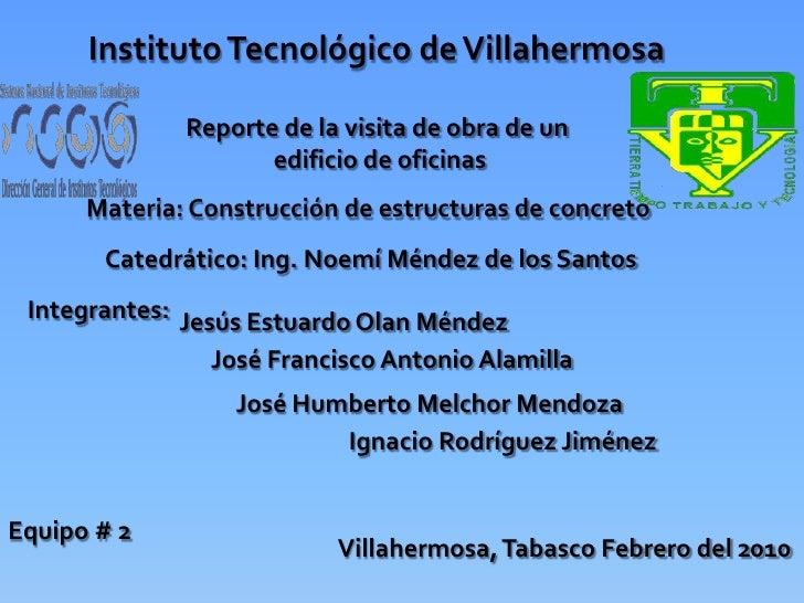 Instituto Tecnológico de Villahermosa<br />Reporte de la visita de obra de un <br />edificio de oficinas<br />Materia: Con...