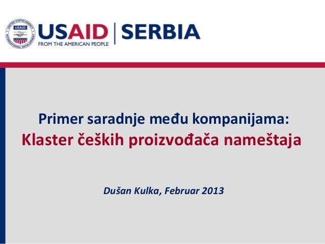 Primer saradnje među kompanijama:Klaster čeških proizvođača nameštaja          Dušan Kulka, Februar 2013