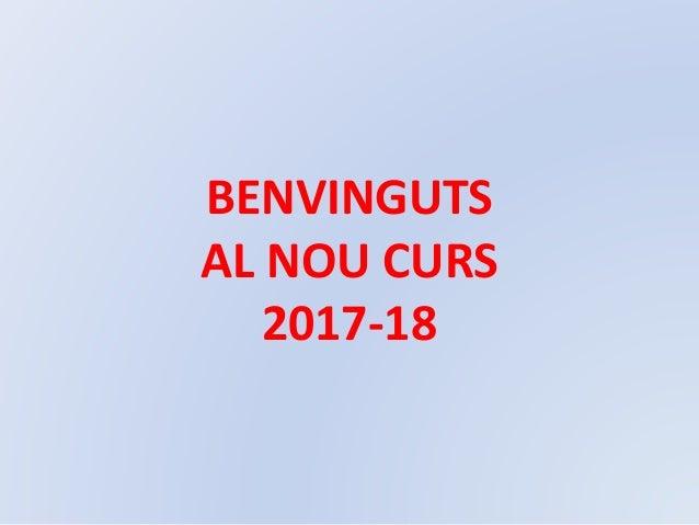 BENVINGUTS AL NOU CURS 2017-18