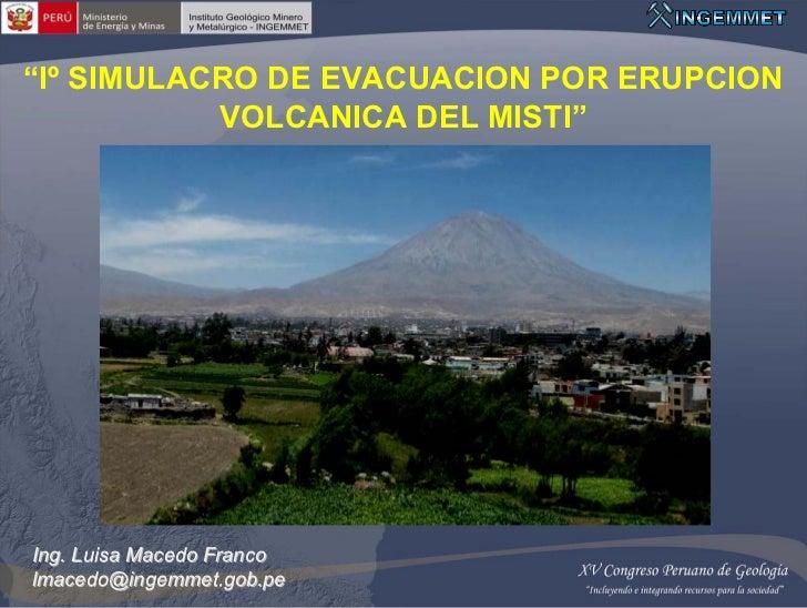 """Iº SIMULACRO DE EVACUACION POR ERUPCION           VOLCANICA DEL MISTI""Ing. Luisa Macedo Francolmacedo@ingemmet.gob.pe"