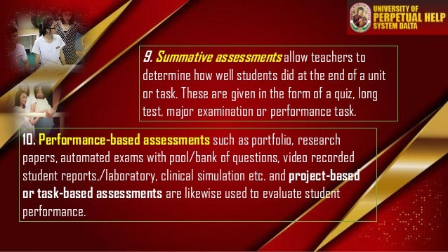 9. Summative assessments allow teachers to determine how well students did at the end of a unit or task. These are given i...