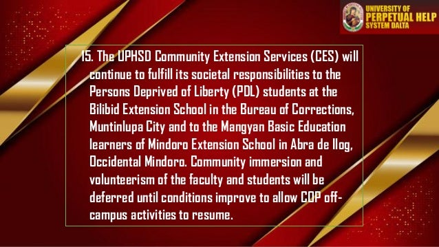 15. The UPHSD Community Extension Services (CES) will continue to fulfill its societal responsibilities to the Persons Dep...