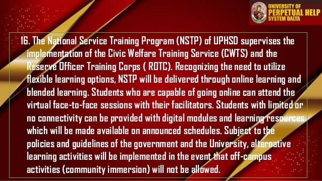 16. The National Service Training Program (NSTP) of UPHSD supervises the implementation of the Civic Welfare Training Serv...