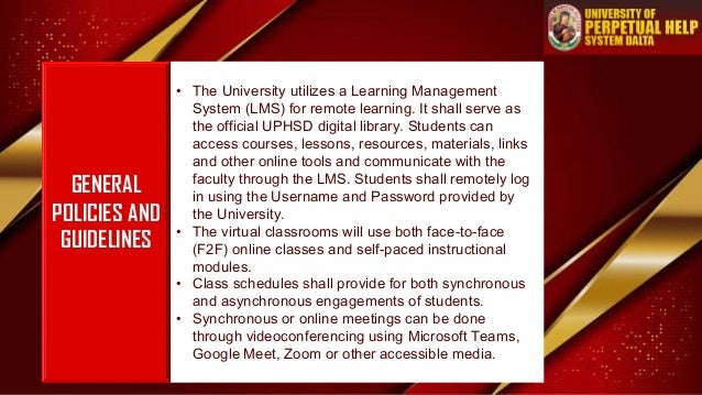 GENERAL POLICIES AND GUIDELINES • The University utilizes a Learning Management System (LMS) for remote learning. It shall...