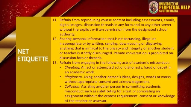 NET ETIQUETTE 11. Refrain from reproducing course content including assessments, emails, digital images, discussion thread...