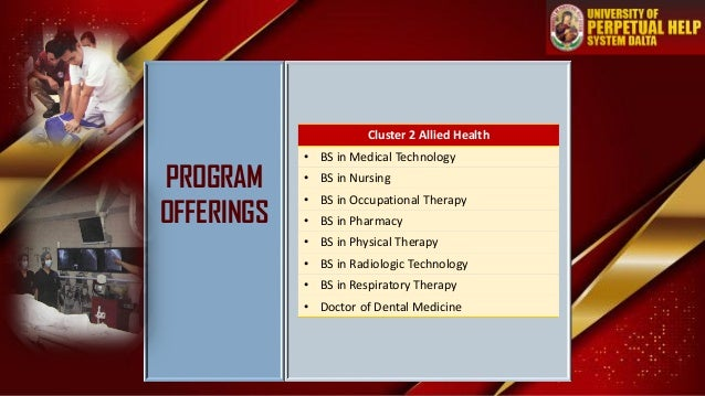PROGRAM OFFERINGS Cluster 2 Allied Health • BS in Medical Technology • BS in Nursing • BS in Occupational Therapy • BS in ...