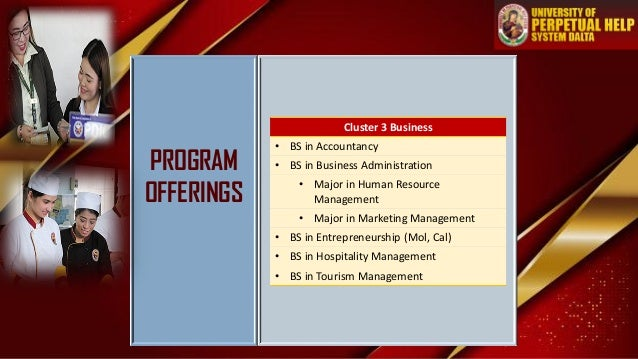 PROGRAM OFFERINGS Cluster 3 Business • BS in Accountancy • BS in Business Administration • Major in Human Resource Managem...