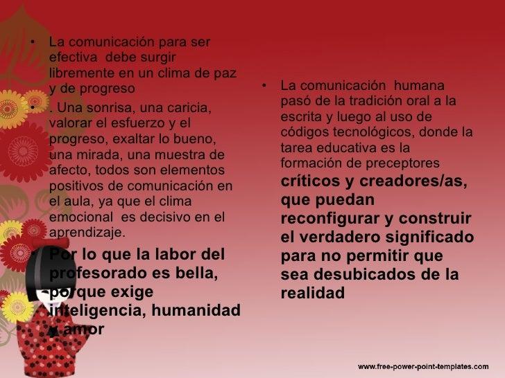 <ul><li>La comunicación para ser efectiva  debe surgir libremente en un clima de paz y de progreso </li></ul><ul><li>. Una...