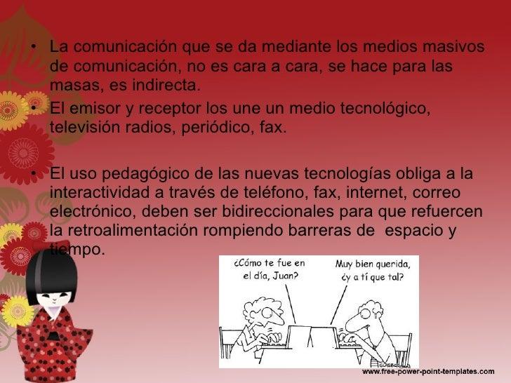 <ul><li>La comunicación que se da mediante los medios masivos de comunicación, no es cara a cara, se hace para las masas, ...