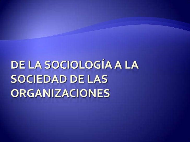 De la sociología a la sociedad de las organizaciones<br />