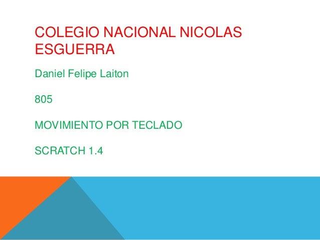 COLEGIO NACIONAL NICOLASESGUERRADaniel Felipe Laiton805MOVIMIENTO POR TECLADOSCRATCH 1.4