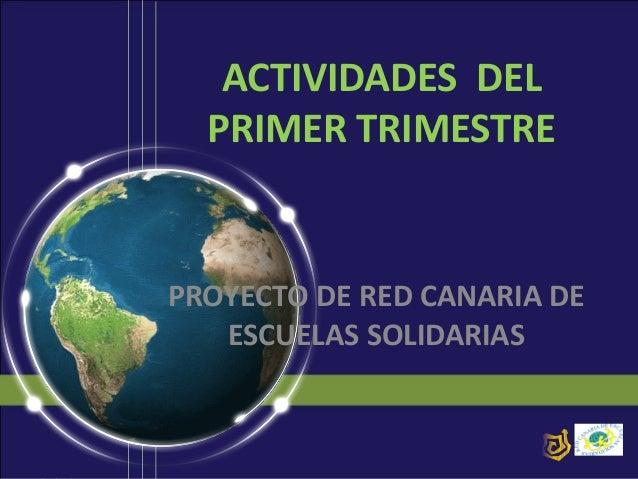 ACTIVIDADES DEL PRIMER TRIMESTRE  PROYECTO DE RED CANARIA DE ESCUELAS SOLIDARIAS