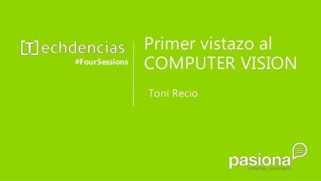 Primer vistazo al COMPUTER VISION#FourSessions Toni Recio
