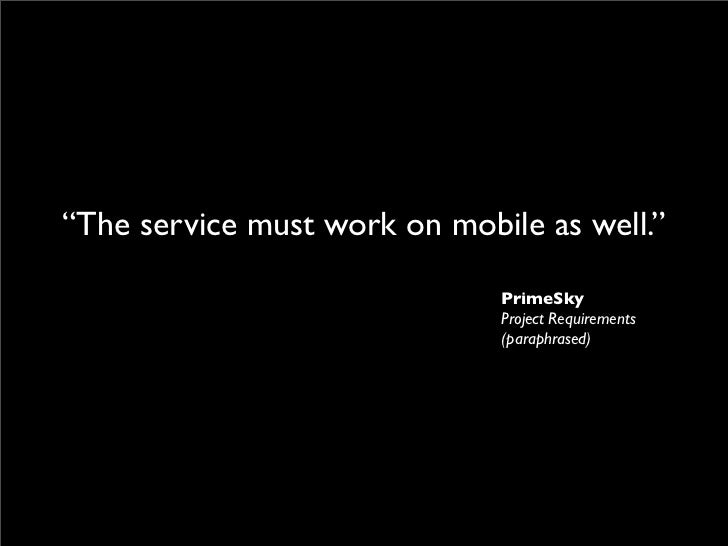 """""""The service must work on mobile as well.""""                                PrimeSky                               Project R..."""