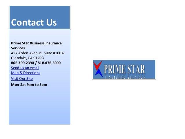 Contact Us Prime Star Business Insurance Services 417 Arden Avenue, Suite #106A Glendale, CA 91203 866.399.2390 / 818.476....