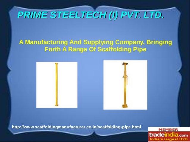 c http://www.scaffoldingmanufacturer.co.in/scaffolding-pipe.html PRIME STEELTECH (I) PVT. LTD.PRIME STEELTECH (I) PVT. LTD...
