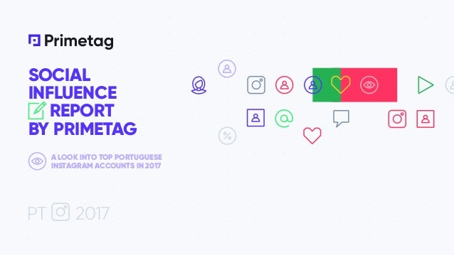 SOCIAL INFLUENCE REPORT BY PRIMETAG PT A LOOK INTO TOP PORTUGUESE INSTAGRAM ACCOUNTS IN 2017 2017