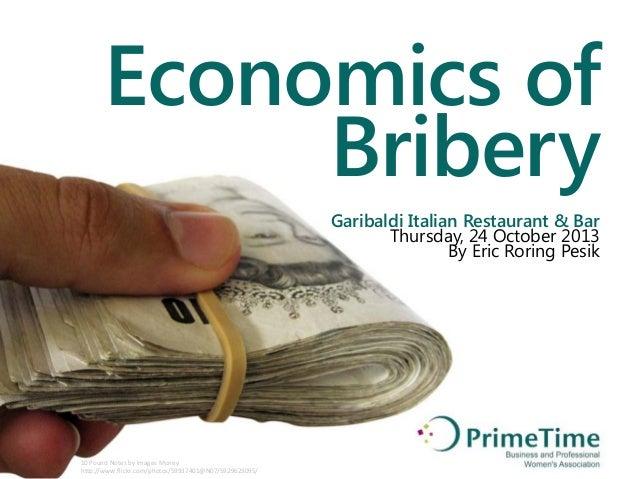 Economics of Bribery Garibaldi Italian Restaurant & Bar Thursday, 24 October 2013 By Eric Roring Pesik  10 Pound Notes by ...