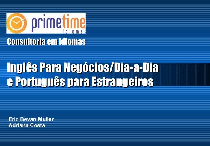 Consultoria em Idiomas Eric Bevan Muller Adriana Costa Inglês Para Negócios/Dia-a-Dia e Português para Estrangeiros