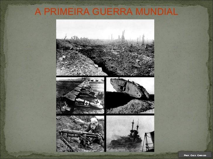 A PRIMEIRA GUERRA MUNDIAL Prof. Caco Cardozo