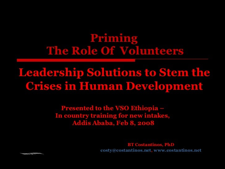 Priming  The Role Of  Volunteers BT Costantinos, PhD [email_address] ,  www.costantinos.net Presented to the VSO Ethiopia ...
