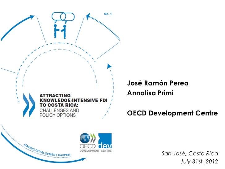 José Ramón PereaAnnalisa PrimiOECD Development Centre        San José, Costa Rica              July 31st, 2012
